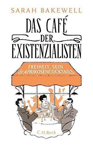 Sarah Bakewell, Das Café der Existentialisten | Books Worth Reading