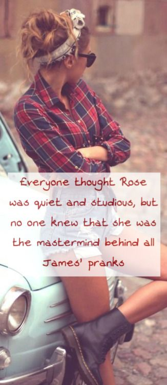 Everyone thought Rose was quiet and studious, but no one knew that she was the mastermind behind all James' pranks