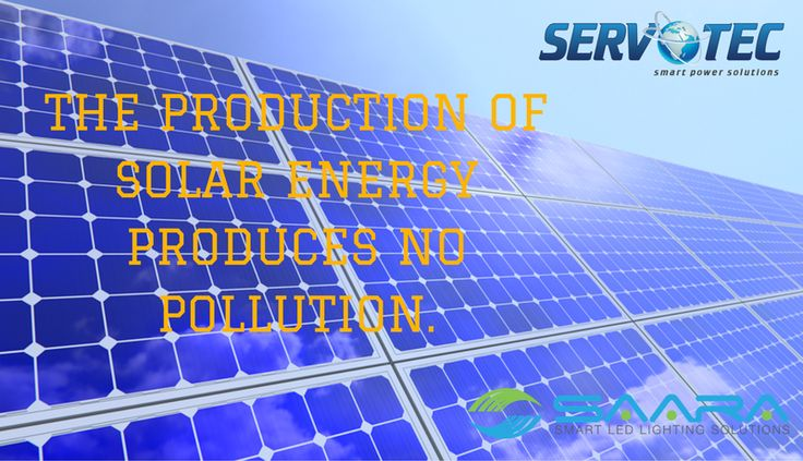 The Power Source of The Sun is Absolutely Free. The Production of Solar Energy Produces no Pollution. #servotechsolar #saaraled #saveenergy #gosolar #usesolar