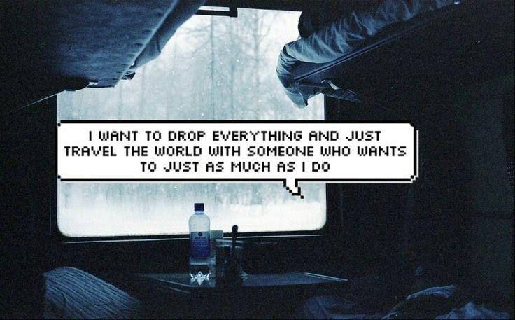 Я хочу бросить все и просто путешествовать по миру с кем-нибудь, кто хочет этого настолько же сильно, насколько и я.