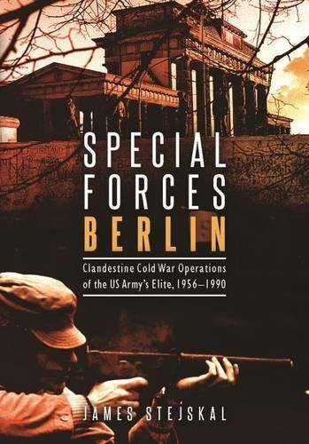Special Forces Berlin: Clandestine Cold War Operations of the US Army's Elite, 1956-1990 – sovietology books store