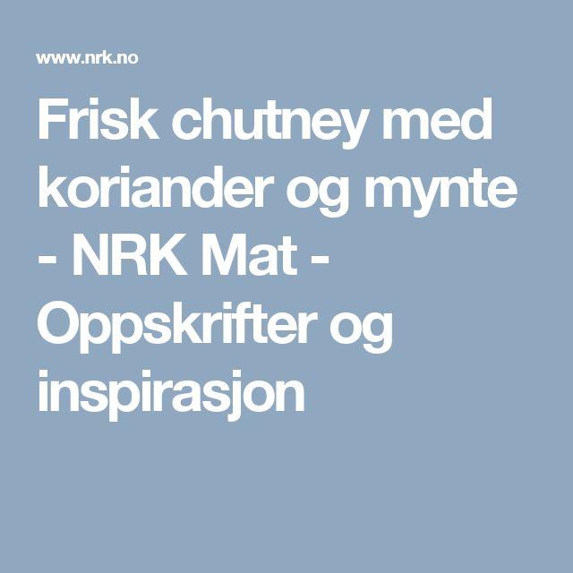 Frisk chutney med koriander og mynte - NRK Mat - Oppskrifter og inspirasjon