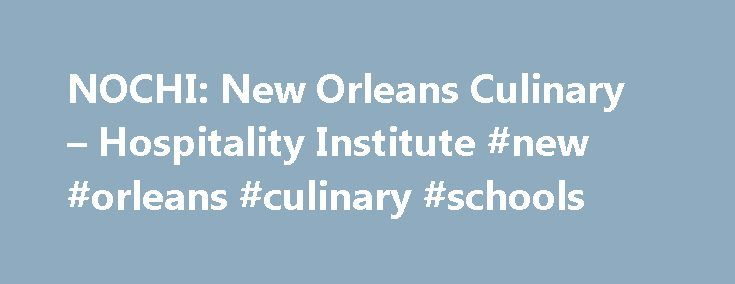 NOCHI: New Orleans Culinary – Hospitality Institute #new #orleans #culinary #schools http://georgia.nef2.com/nochi-new-orleans-culinary-hospitality-institute-new-orleans-culinary-schools/  # Coming Fall 2018 Coming Fall 2018 New Orleans Culinary Hospitality Institute (NOCHI) was established for the purpose of marrying world-class facilities, programming and resources with New Orleans' indisputable standing as a world-class culinary and hospitality city. We are committed to a model of…