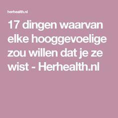 17 dingen waarvan elke hooggevoelige zou willen dat je ze wist - Herhealth.nl