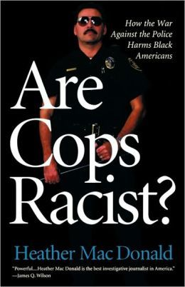 Are Cops Racist? by Heather MacDonald