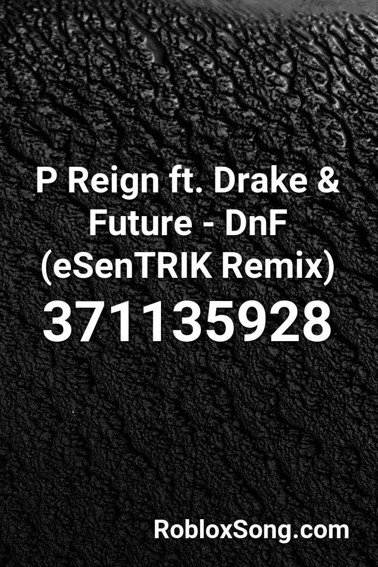 P Reign Ft Drake Future Dnf Esentrik Remix Roblox Id