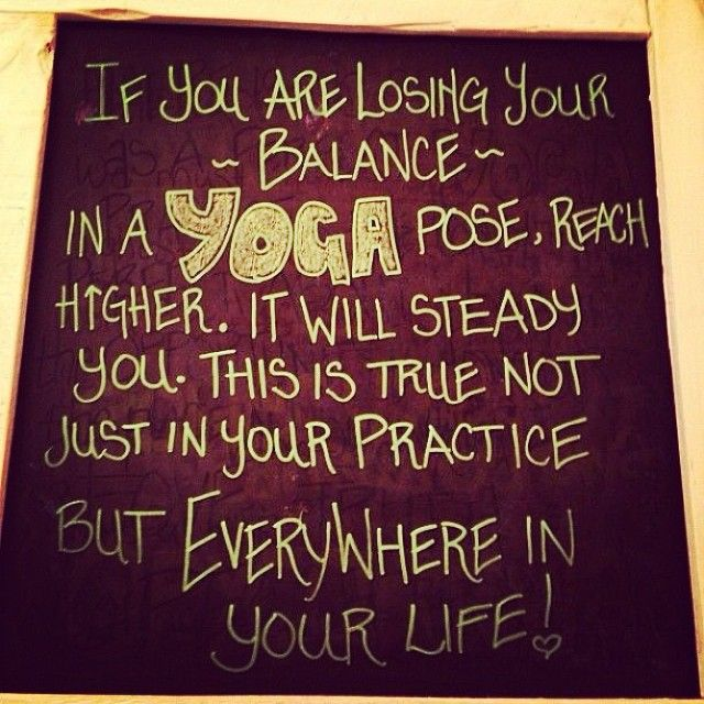 If you are losing your balance in a yoga pose, reach higher.  It will steady you.  This is true not just in your practice, but EVERYWHERE in your life!