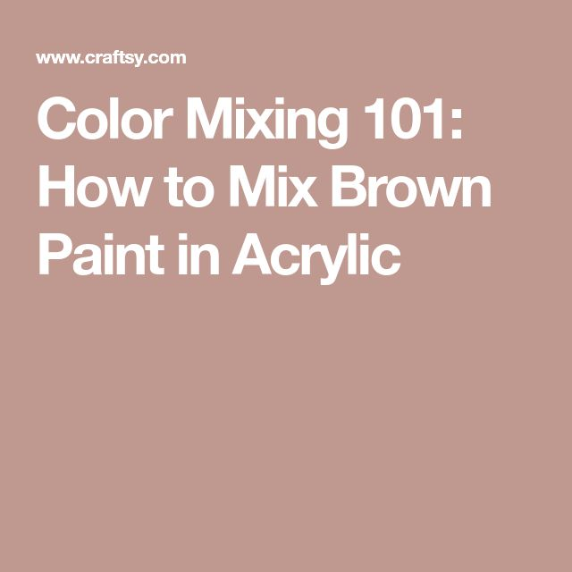 Color Mixing 101: How to Mix Brown Paint in Acrylic