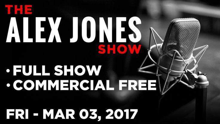 Alex Jones (FULL SHOW Commercial Free) Friday 3/3/17: Obama's Money Tran...