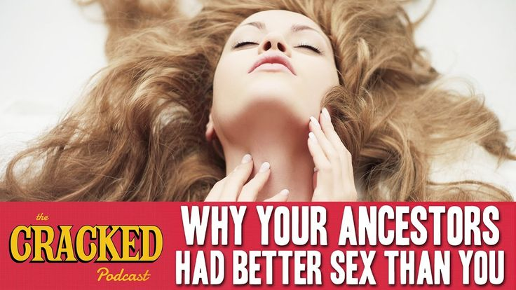 Liked on YouTube: Why Youre Having Worse Sex Than Your Ancestors - The Cracked Podcast