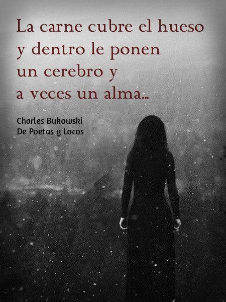 〽️ Charles Bukowski.... Suerte tiene quien encuentra cerebro y alma en un sólo envase de carne.