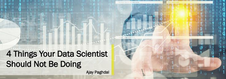 4 Things Your Data Scientist Should Not Be Doing:: It's the age of bigdata. Sets of data so vast, so overwhelming that traditional data processing applications aren't able to handle them. In fact, according to statistics, more data has been produced just in the last couple of years than in the entire previous history of the human race. What's mo ..