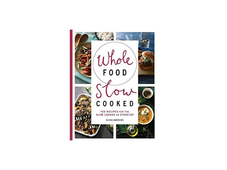 Whole Food Slow Cooked - Olivia Andrews