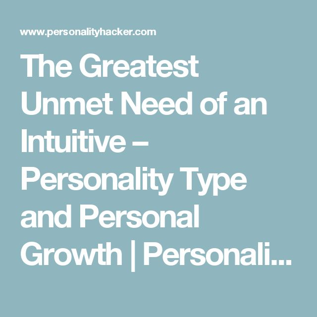 The Greatest Unmet Need of an Intuitive – Personality Type and Personal Growth | Personality Hacker