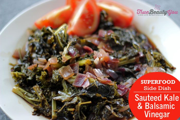 Superfood side dish: Kale with Balsamic vinegarhttp://www.truebeautyyou.com/sauteed-kale-balsamic-vinegar/. Click here for the recipe:
