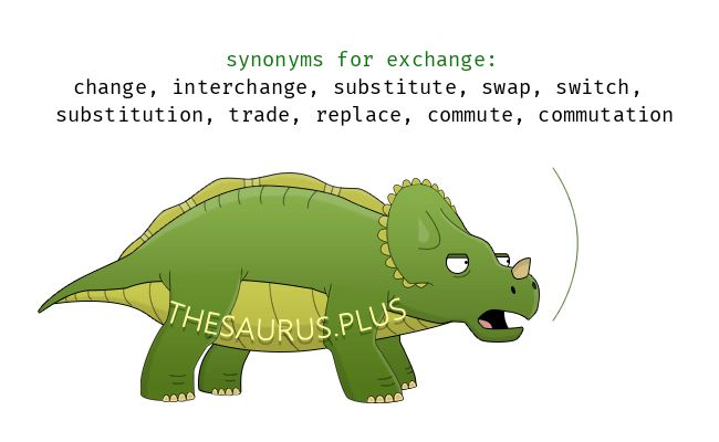 Exchange synonyms https://thesaurus.plus/synonyms/exchange #exchange #synonym #thesaurus #change #interchange #switch #swap #substitute #substitution #trade #commutation #commute