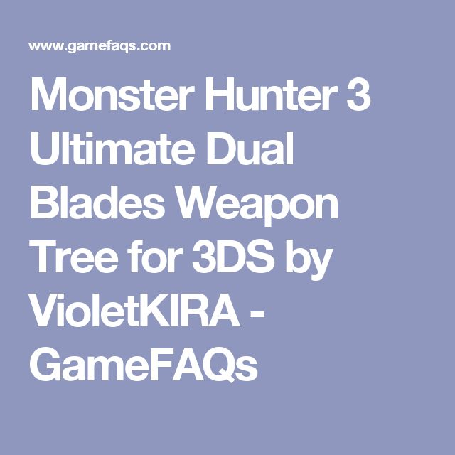 Monster Hunter 3 Ultimate Dual Blades Weapon Tree for 3DS by VioletKIRA - GameFAQs
