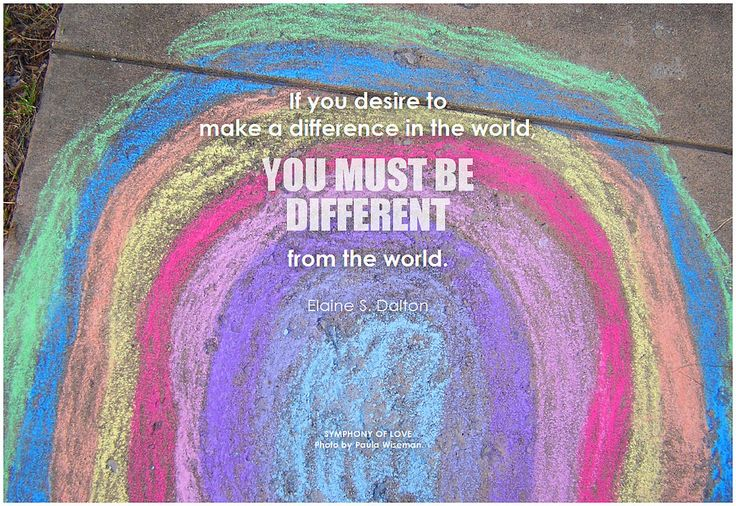 It you desire to make a difference in the world, you must be different from the world. - Elaine S. Dalton #attitude #makeadifference #bethechange #quote #inspirationalwords