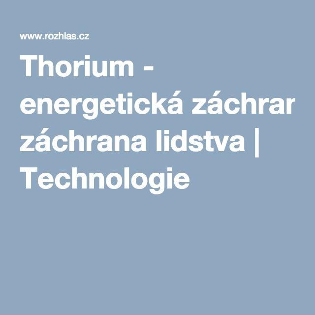 Thorium - energetická záchrana lidstva | Technologie