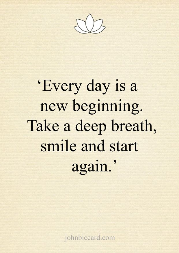 Every Day Is A New Beginning Take A Deep Breath Smile And Start Again New Day Quotes Insirational Quotes Deep Breath Quotes