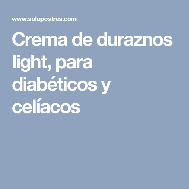 Crema de duraznos light, para diabéticos y celíacos