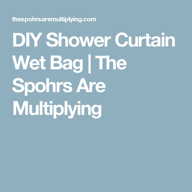 DIY Shower Curtain Wet Bag | The Spohrs Are Multiplying
