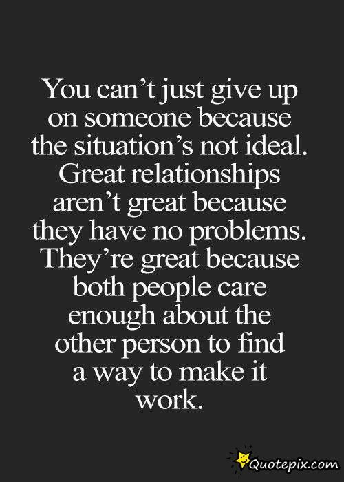 You Can't Just Give Up On Someone Because..(Mix Feelings Relationships)