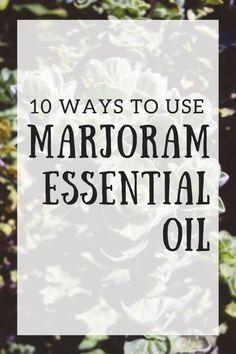 Ways to use Marjoram essential oil.