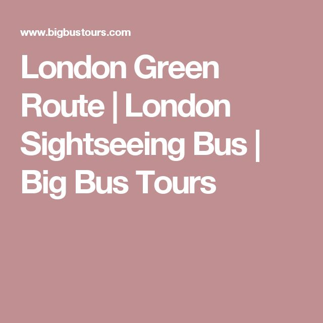 London Green Route | London Sightseeing Bus | Big Bus Tours
