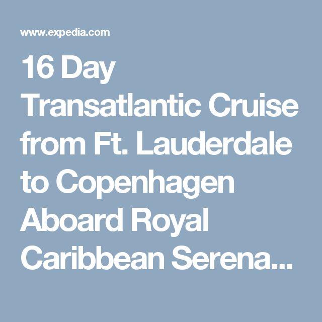 16 Day Transatlantic Cruise from Ft. Lauderdale to Copenhagen Aboard Royal Caribbean Serenade of the Seas