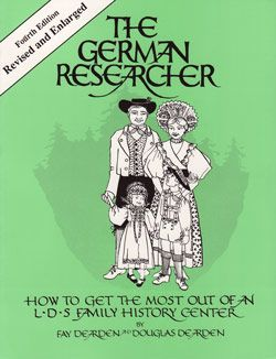 The German Researcher: How To Get The Most Out Of An LDS Family History Center, Fourth Edition - With FREE Copy Of German Genealogy Research Online