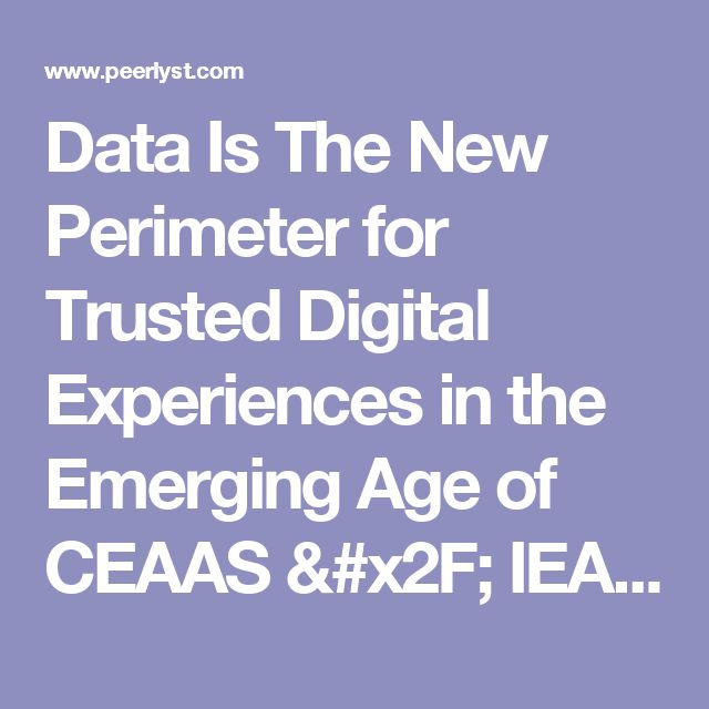 Data Is The New Perimeter for Trusted Digital Experiences in the Emerging Age of CEAAS / IEAAS by Graham Joseph Penrose - business applications, business continuity, machine learning | Peerlyst