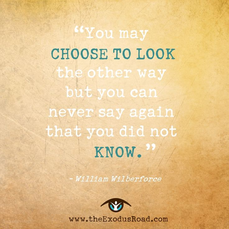 """Inspirational quote about FREEDOM. A quote about justice: """"You may choose to look the other way but you can never again say that you did not know."""" - William Wilberforce #humantraffickingawarenessmonth #htam #quote #freedom #justice"""