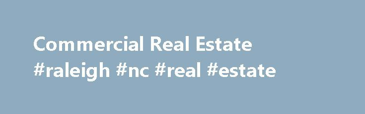 Commercial Real Estate #raleigh #nc #real #estate http://real-estate.remmont.com/commercial-real-estate-raleigh-nc-real-estate/  #us real estate # Information Navigation Your business is important to you. And to us. Commercial Real Estate is a financial partner that caters to all commercial real estate clients, from local real estate developers to national investors. Some of the solutions we offer are: Loans Deposit and Payment Solutions Capital Market Executions Other financial… Read More…