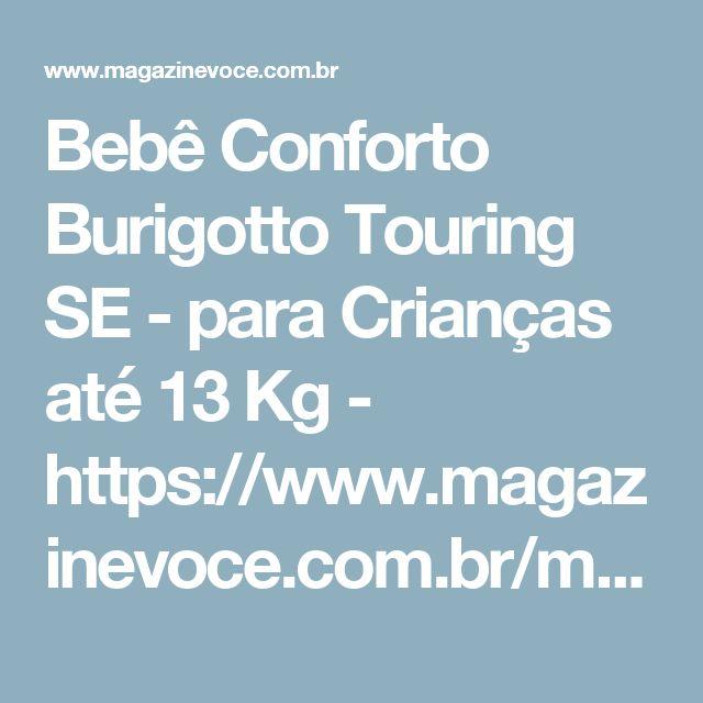 Bebê Conforto Burigotto Touring SE - para Crianças até 13 Kg - https://www.magazinevoce.com.br/magazineclicaon/p/bebe-conforto-burigotto-touring-se-para-criancas-ate-13-kg/4961/?utm_source=clicaon&utm_medium=bebe-conforto-burigotto-touring-se-para-criancas-a&utm_campaign=copy-paste&utm_content=copy-paste-shareMagazine Clicaon