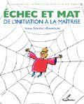 Olibris - Echec et mat. De l'initiation à la maîtrise - Frank Lohéac-Ammoun