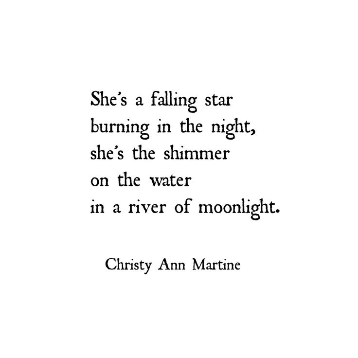 She                                                                                                                                                      She's a falling star burning in the night,  she's the shimmer on the water in a river of moonlight. Love Poems - Romantic Poetry and Quotes by Christy Ann Martine #christyannmartine