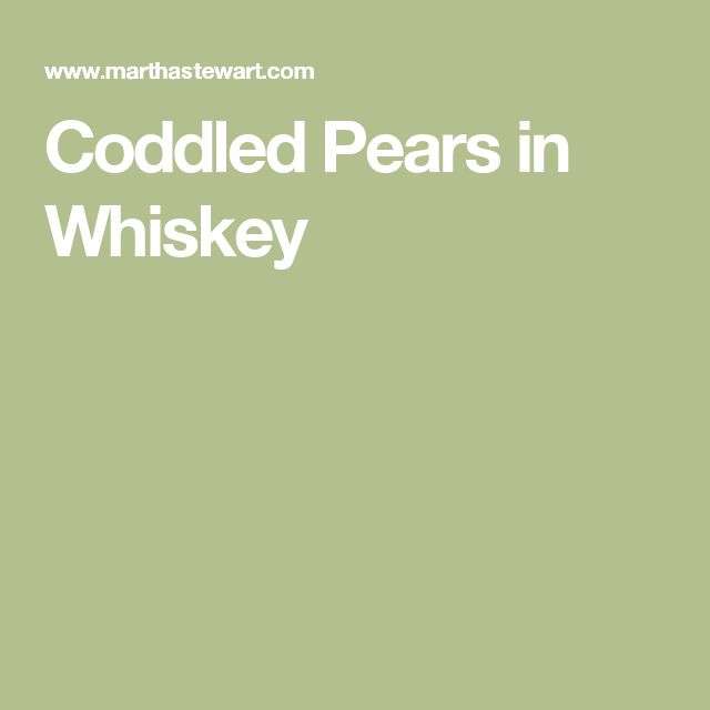 Coddled Pears in Whiskey