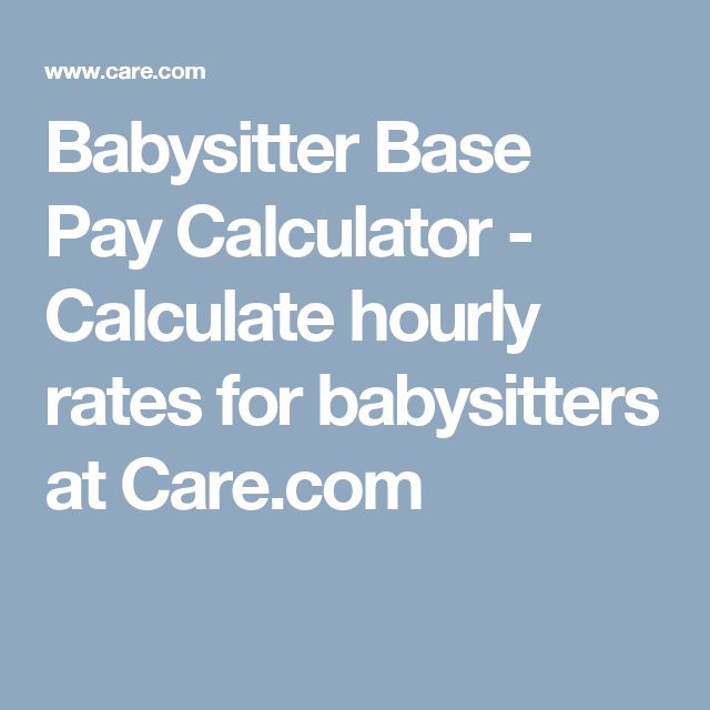 Babysitter Base Pay Calculator - Calculate hourly rates for babysitters at Care.com