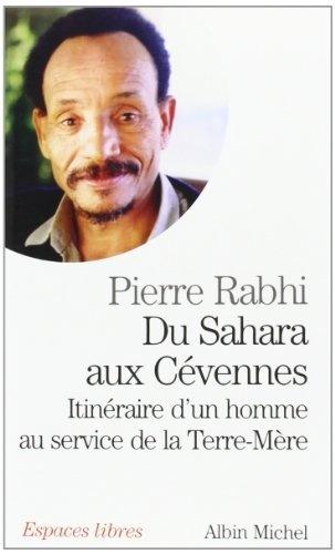 Du Sahara aux Cévennes : Itinéraire dun homme au service de la Terre-Mère de Pierre Rabhi, http://www.amazon.fr/dp/2226133186/ref=cm_sw_r_pi_dp_rt0Jrb0ZFYZ4N