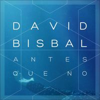 Antes Que No - Single by David Bisbal