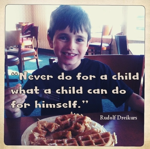 """Never do for a child what a child can do for himself"" - Rudolf Dreikurs"