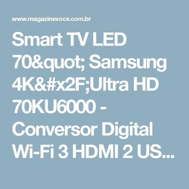 "Smart TV LED 70"" Samsung 4K/Ultra HD 70KU6000 - Conversor Digital Wi-Fi 3 HDMI 2 USB - Magazine Decorcom"
