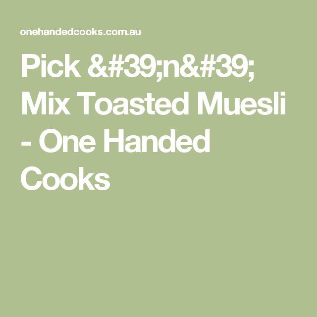 Pick 'n' Mix Toasted Muesli - One Handed Cooks