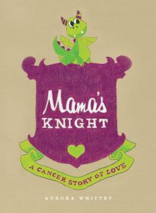 Win a signed copy of Mama's Knight: A Cancer Story of Love (USA only - 5 winners total) Ends April 29, 2017