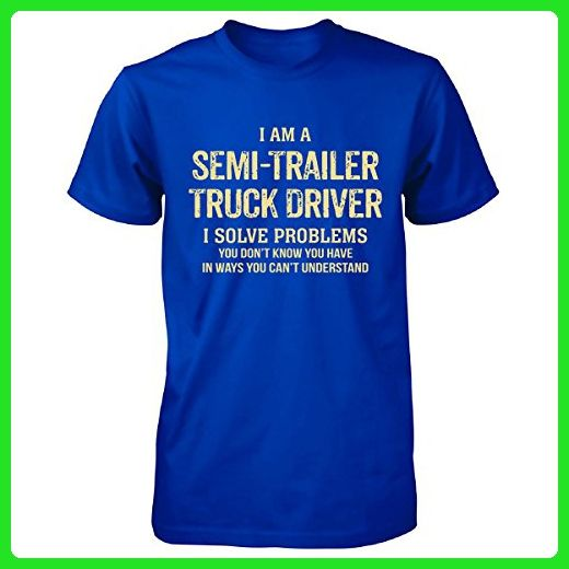 I'm A Semi Trailer Truck Driver I Solve Problems. Funny Gift - Unisex Tshirt - Careers professions shirts (*Amazon Partner-Link)
