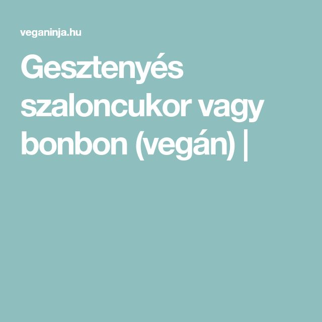 Gesztenyés szaloncukor vagy bonbon (vegán) |
