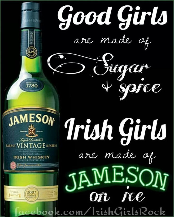 That right I'm made of Jameson on ice.... Love your local Irish Girl