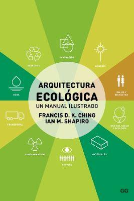 Arquitectura ecológica : un manual ilustrado / Francis D.K. Ching, Ian M. Shapiro. Gustavo Gili, Barcelona [etc.] : 2015. 276 p. : il. ISBN 9788425227431 Arquitectura sostenible. Arquitectura -- Aspecto del medio ambiente. Sbc Aprendizaje A-72:504 ARQ http://millennium.ehu.es/record=b1824805~S1*spi
