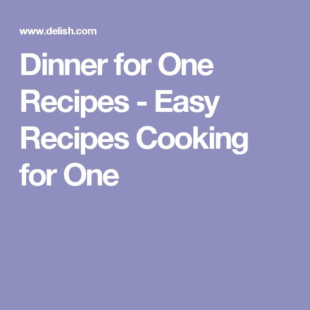 Dinner for One Recipes - Easy Recipes Cooking for One